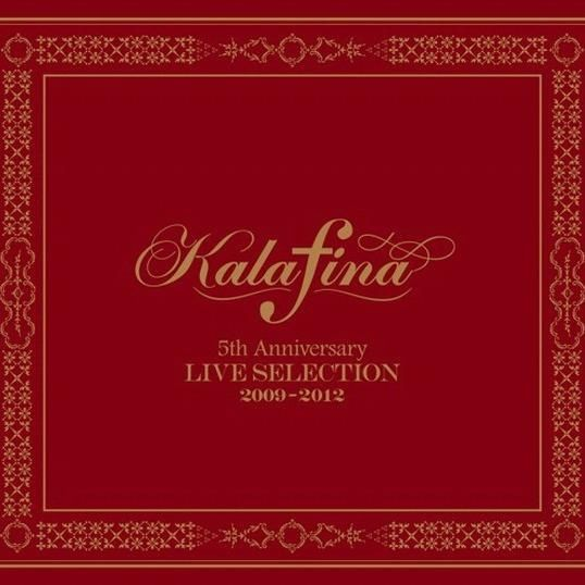 Kalafina 5th Anniversary LIVE SELECTION 2009-2012