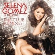 The Club Remixes - Selena Gomez & The Scene