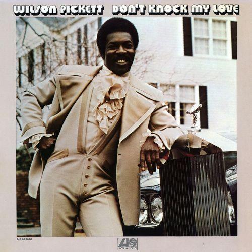 Don't Knock My Love | Discografía de Wilson Pickett - LETRAS.COM