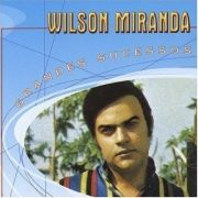 Grandes Sucessos: Wilson Miranda}
