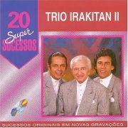 20 Grandes Sucessos - Trio Irakitan II