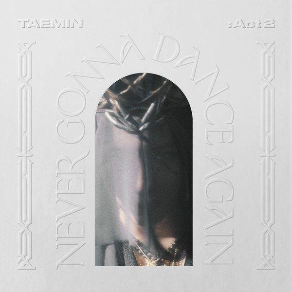 Never Gonna Dance Again : Act 2 - The 3rd Album   Discografia de Taemin -  LETRAS.MUS.BR