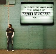 Blessed Be Your Name: The Songs Of Matt Redman (vol. 1)}