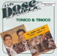 Dose Dupla: Tonico & Tinoco