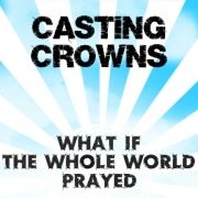 What if the whole world prayed}