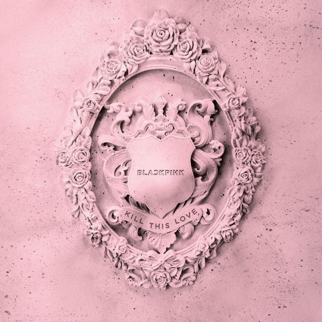 KILL THIS LOVE | Discografia de BLACKPINK - LETRAS.MUS.BR