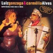 Espetáculo das Seis e Meia - Luiz Gonzaga e Carmélia Alves