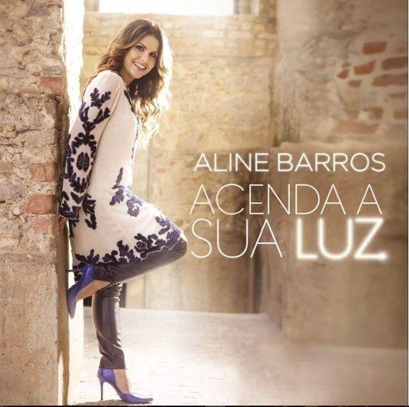 Acenda A Sua Luz Discografia De Aline Barros Letras Mus Br