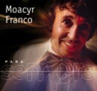 Para Sempre: Moacir Franco