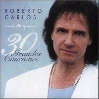 Roberto Carlos 30 Grandes Canciones (En Español)