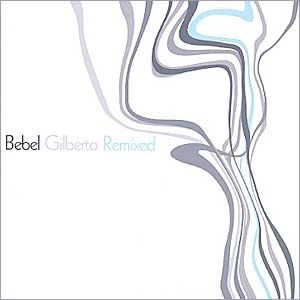 Bebel Gilberto Remixed