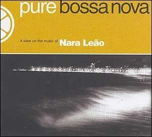 Pure Bossa Nova: Nara Leão
