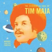 The Existential Soul Of Tim Maia : Nobody Can Live Forever