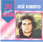 20 Supersucessos - José Roberto