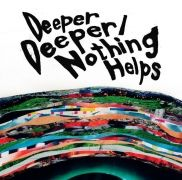 Deeper Deeper / Nothing Helps}