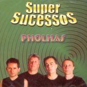 Super Sucessos: Pholhas