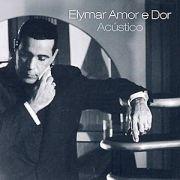 Elymar Amor e Dor: Acústico}
