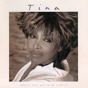What's Love Got to Do with It = Tina