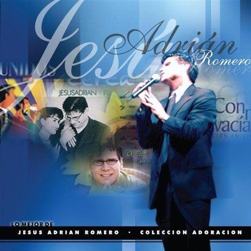 Lo Mejor de Jesús Adrián Romero - Colección Adoración Vol.1