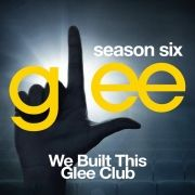 Season Six - We Built This Glee Club