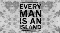 Every Man Is An Island