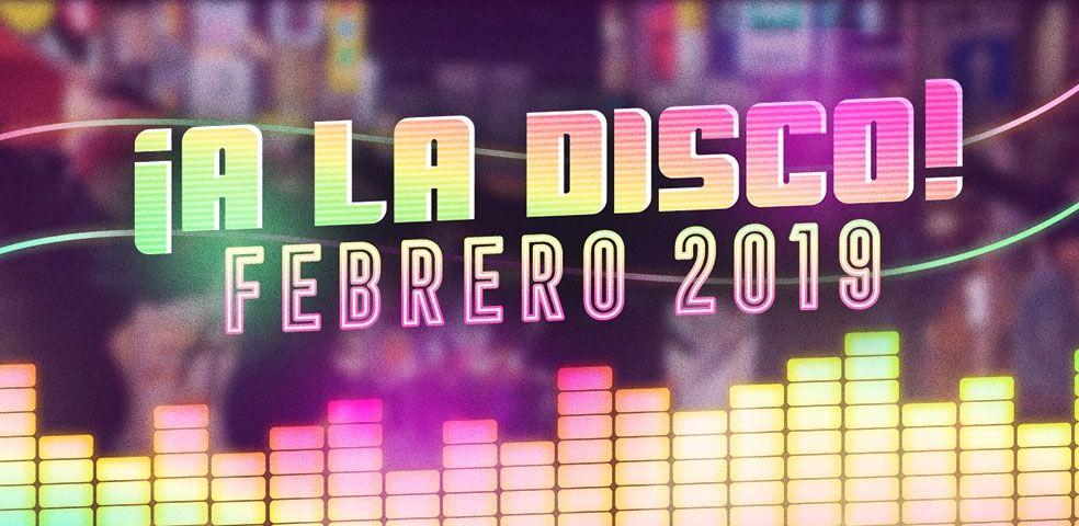 ¡A la Disco! Febrero 2019