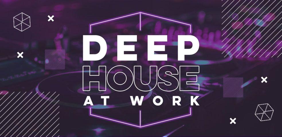 Deep house at work