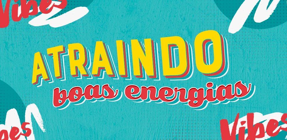 Atraindo boas energias