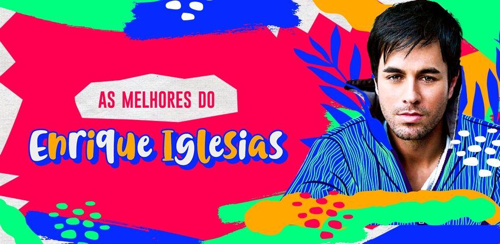 As melhores do Enrique Iglesias