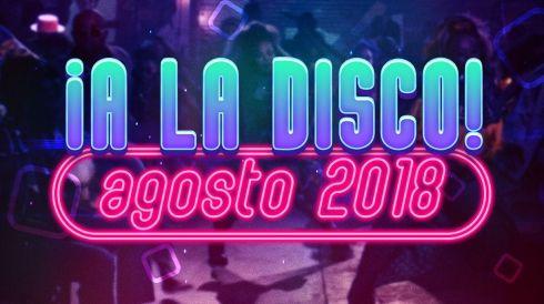 ¡A la Disco! Agosto 2018