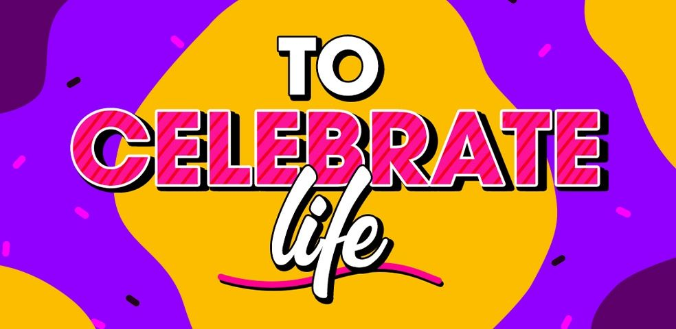 To celebrate life