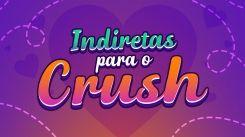 Indiretas para o crush