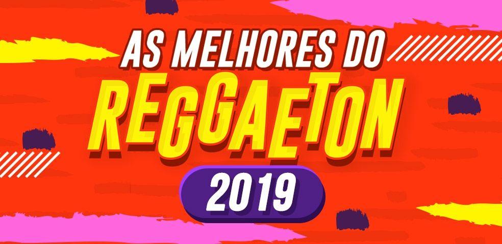 As melhores do reggaeton 2019