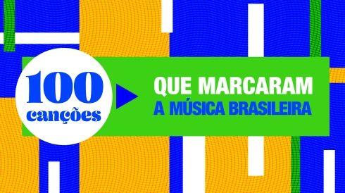 100 canções que marcaram a música brasileira