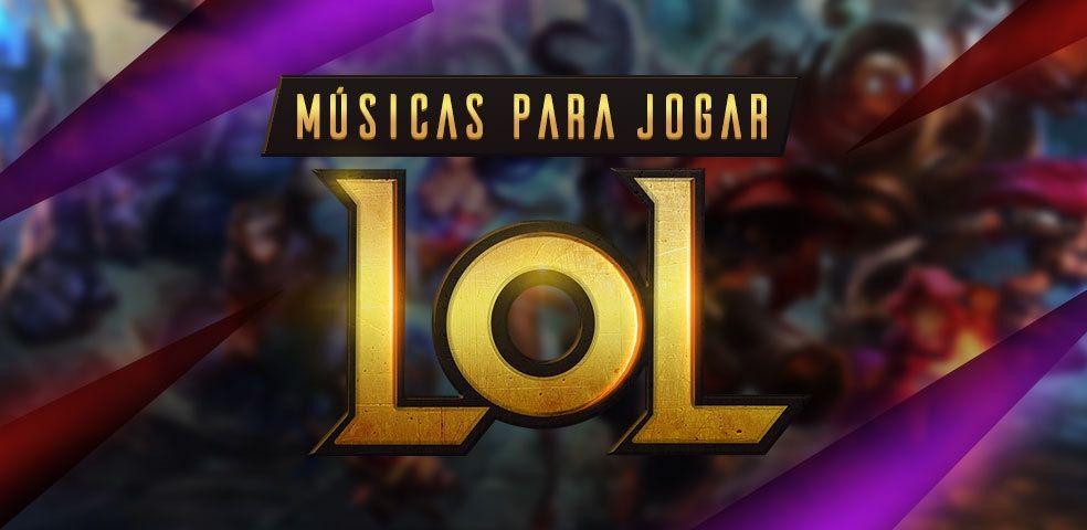 Músicas para jogar LoL