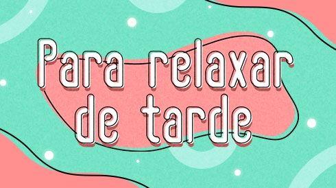 Para relaxar de tarde