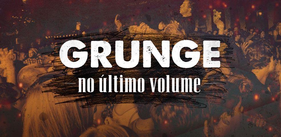Grunge no último volume