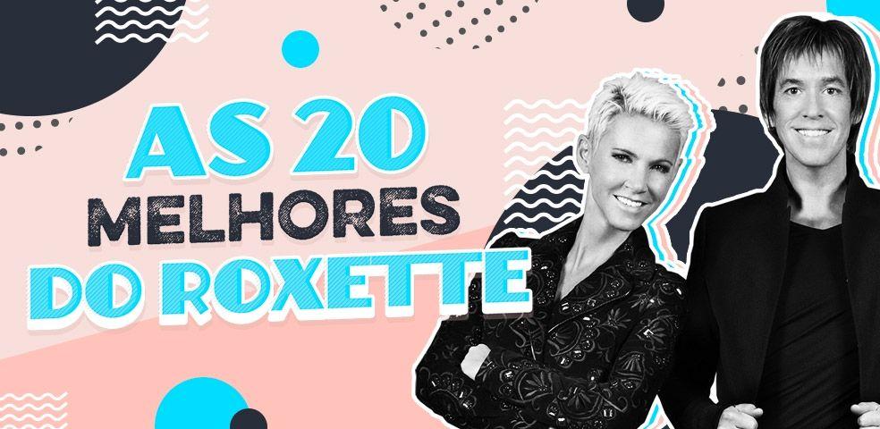 As 20 melhores do Roxette