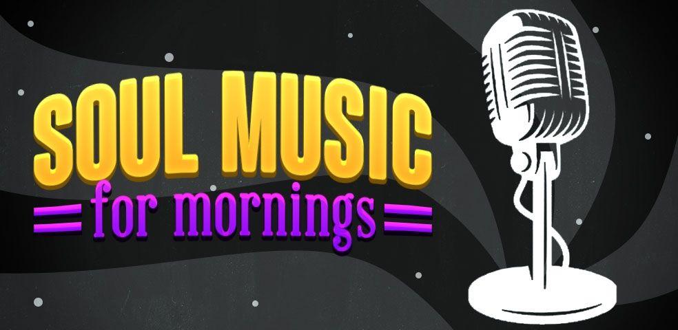 Soul music for mornings