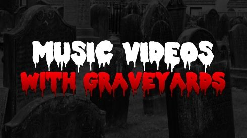 Music videos with graveyards
